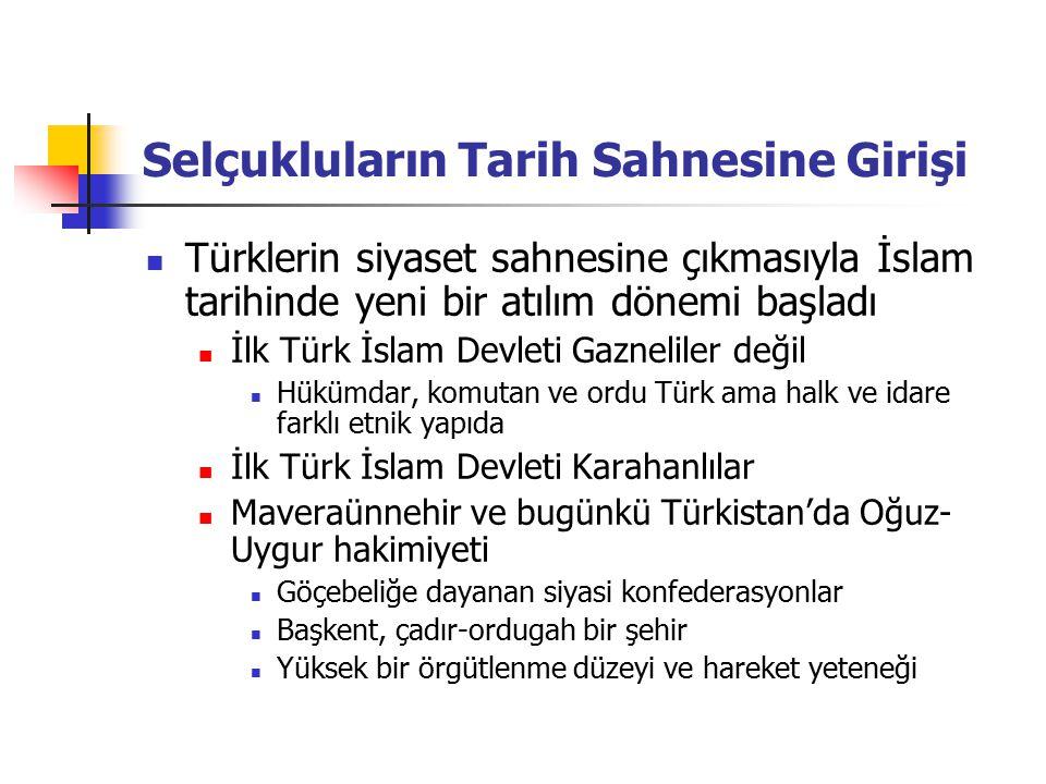 Selçukluların Tarih Sahnesine Girişi Türklerin siyaset sahnesine çıkmasıyla İslam tarihinde yeni bir atılım dönemi başladı İlk Türk İslam Devleti Gazn