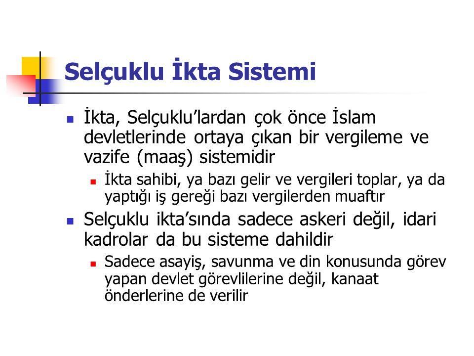 Selçuklu İkta Sistemi İkta, Selçuklu'lardan çok önce İslam devletlerinde ortaya çıkan bir vergileme ve vazife (maaş) sistemidir İkta sahibi, ya bazı g