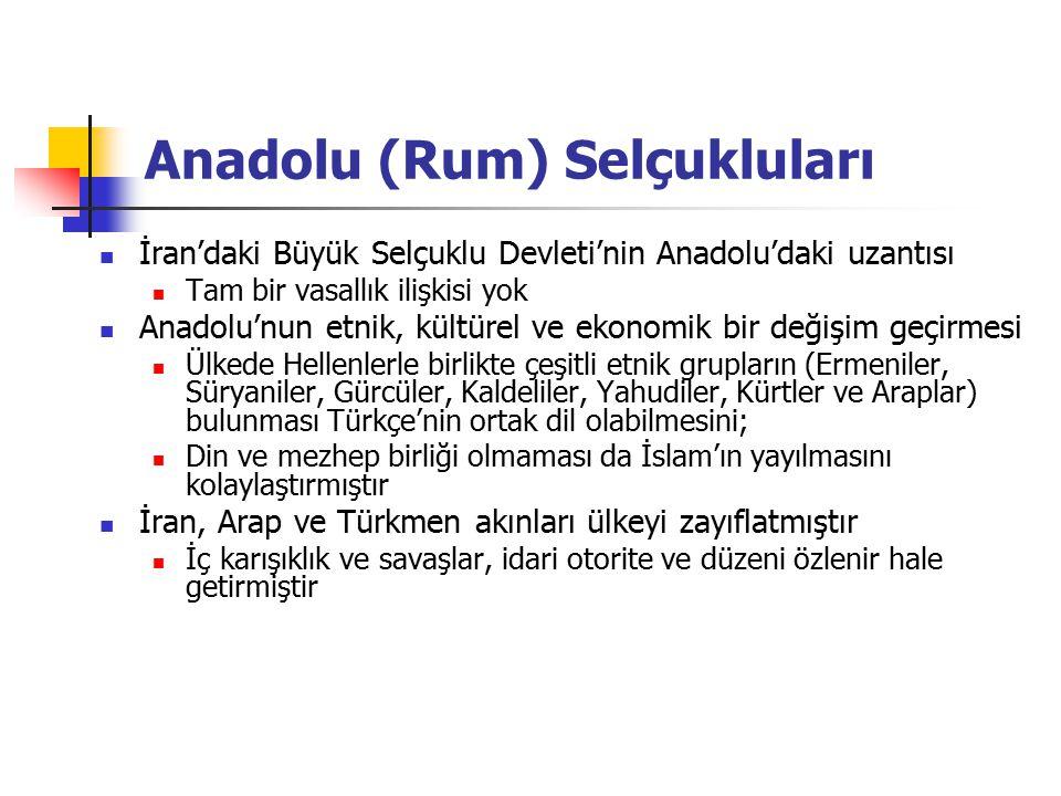 Anadolu (Rum) Selçukluları İran'daki Büyük Selçuklu Devleti'nin Anadolu'daki uzantısı Tam bir vasallık ilişkisi yok Anadolu'nun etnik, kültürel ve eko