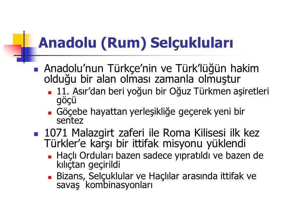Anadolu (Rum) Selçukluları Anadolu'nun Türkçe'nin ve Türk'lüğün hakim olduğu bir alan olması zamanla olmuştur 11. Asır'dan beri yoğun bir Oğuz Türkmen