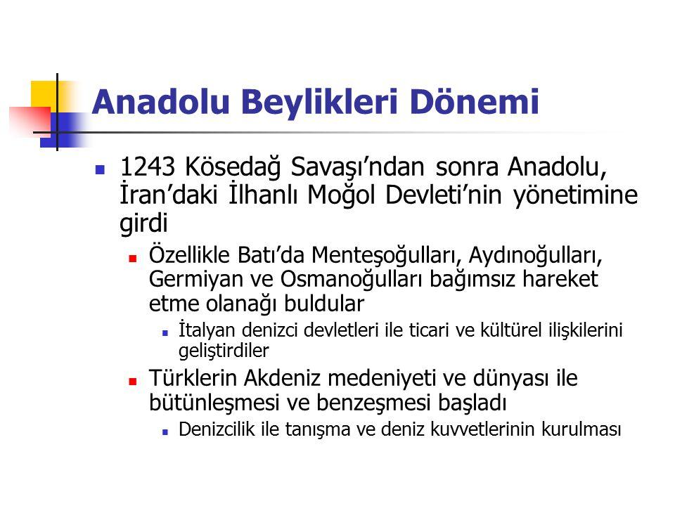 Anadolu Beylikleri Dönemi 1243 Kösedağ Savaşı'ndan sonra Anadolu, İran'daki İlhanlı Moğol Devleti'nin yönetimine girdi Özellikle Batı'da Menteşoğullar