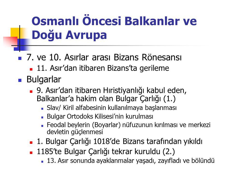 Osmanlı Öncesi Balkanlar ve Doğu Avrupa 7. ve 10. Asırlar arası Bizans Rönesansı 11. Asır'dan itibaren Bizans'ta gerileme Bulgarlar 9. Asır'dan itibar