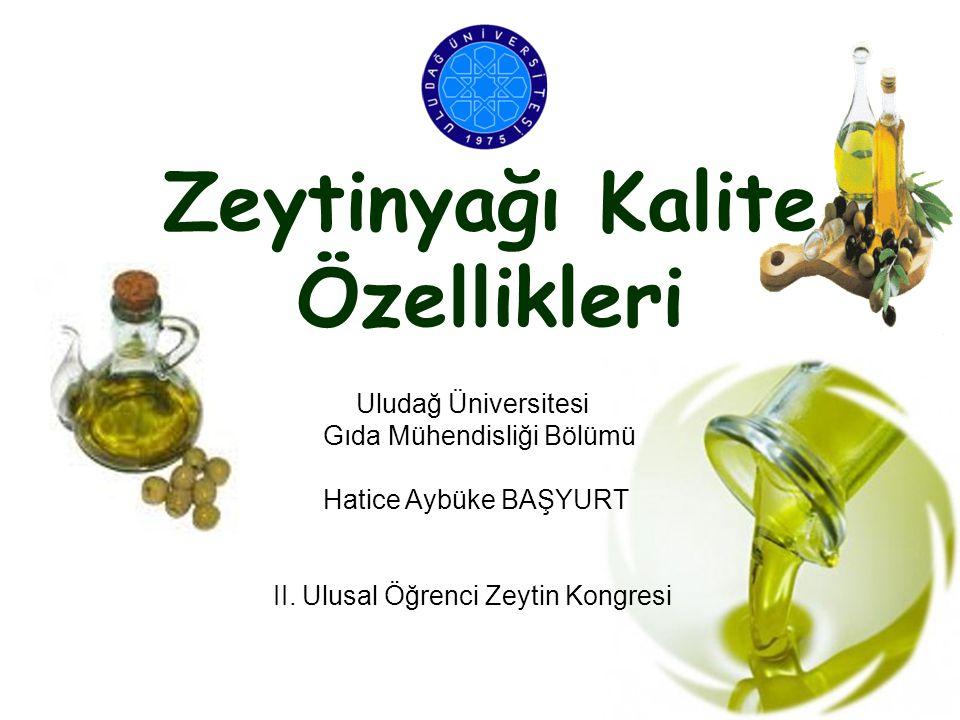 Zeytinyağı Kalite Özellikleri Uludağ Üniversitesi Gıda Mühendisliği Bölümü Hatice Aybüke BAŞYURT II. Ulusal Öğrenci Zeytin Kongresi