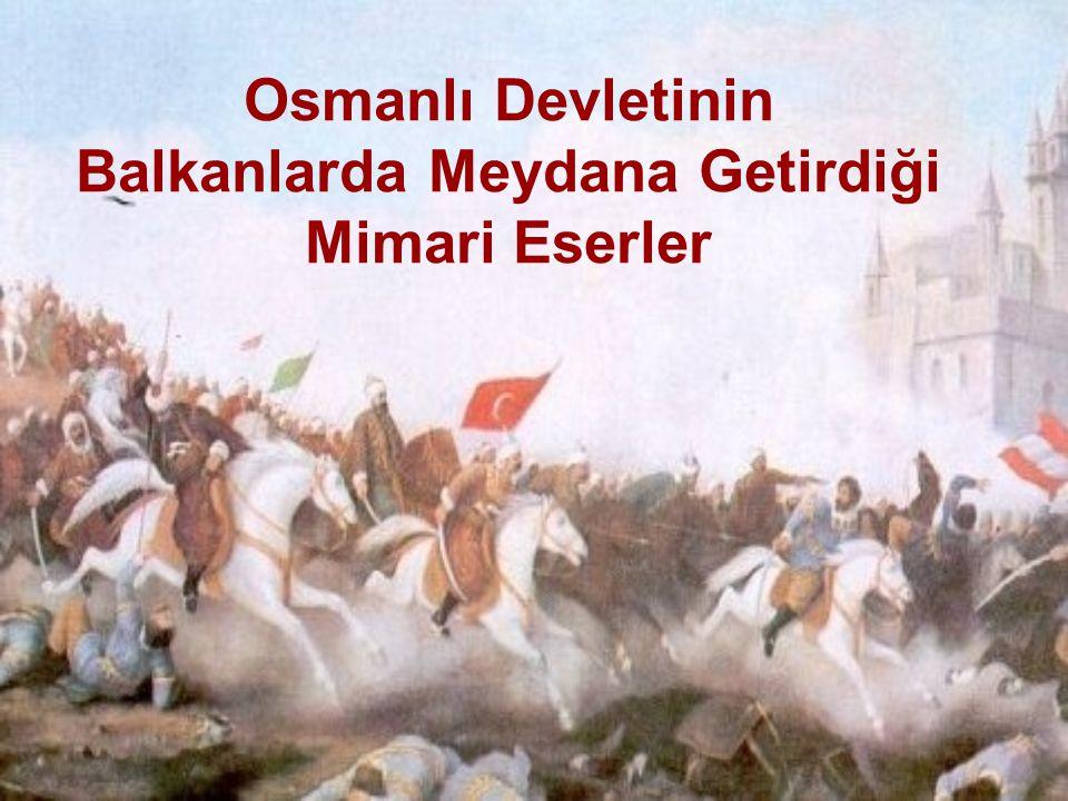 Osmanlı Devletinin Balkanlarda Meydana Getirdiği Mimari Eserler