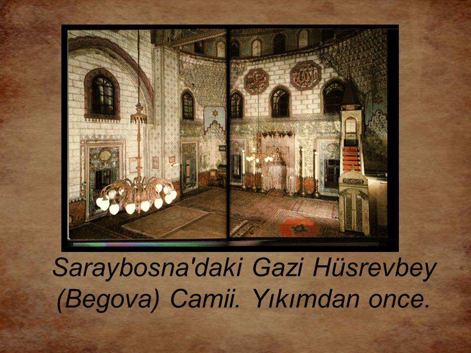 Saraybosna'daki Gazi Hüsrevbey (Begova) Camii. Yıkımdan once.