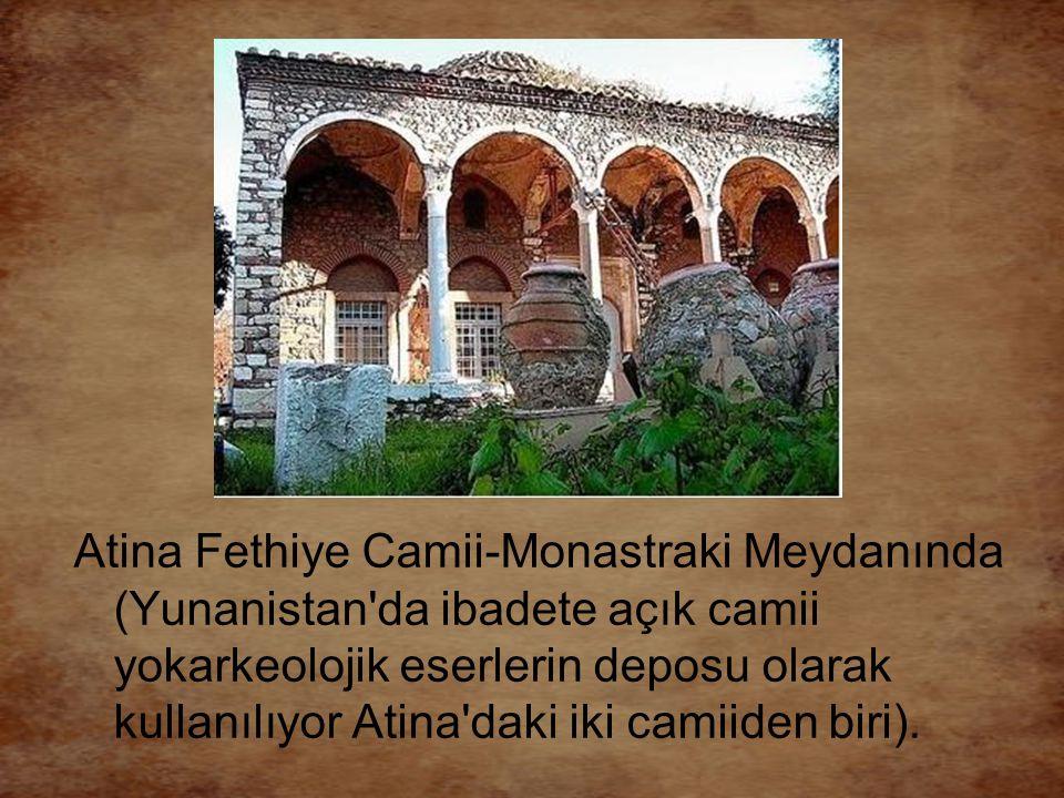 Atina Fethiye Camii-Monastraki Meydanında (Yunanistan'da ibadete açık camii yokarkeolojik eserlerin deposu olarak kullanılıyor Atina'daki iki camiiden