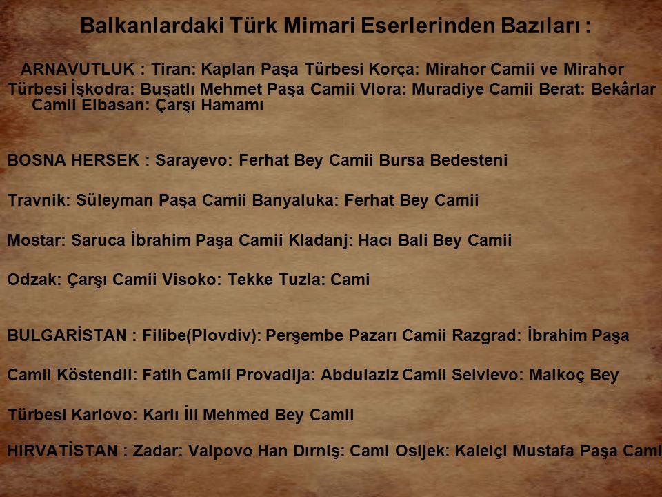 Balkanlardaki Türk Mimari Eserlerinden Bazıları : ARNAVUTLUK : Tiran: Kaplan Paşa Türbesi Korça: Mirahor Camii ve Mirahor Türbesi İşkodra: Buşatlı Meh