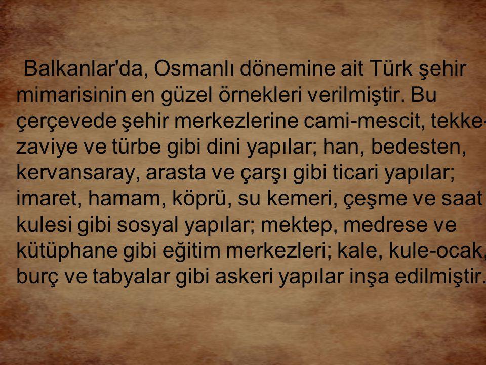 Türk mimari tarihinin ünlü isimlerinden Ekrem Hakkı Ayverdi, uzun araştırmalar sonucunda yayınladığı Avrupa da Osmanlı Mimarisi adlı eserinde, Osmanlı nın sadece Balkanlar da 15.787 adet mimari yapı inşa ettiğini ortaya koymuştur.Bulgaristan daki mimari eserlerin sayısı 3399 adettir; bu sayı, 2356 adet cami-mescit, 142 medrese, 273 mektep, 174 tekke-zaviye, 42 imaret, 116 han, 113 hamam-ılıca-kaplıca, 27 türbe, 24 köprü, 16 kervansaray, 74 çeşme, saat kuleleri, hastaneler, bedestenler, kütüphaneler ve çeşitli sanat eserlerinden meydana gelmiştir Günümüzde bu eserlerin büyük bir kısmı yok olmuştur; orijinal halini koruyan eser sayısı ise çok azdır.