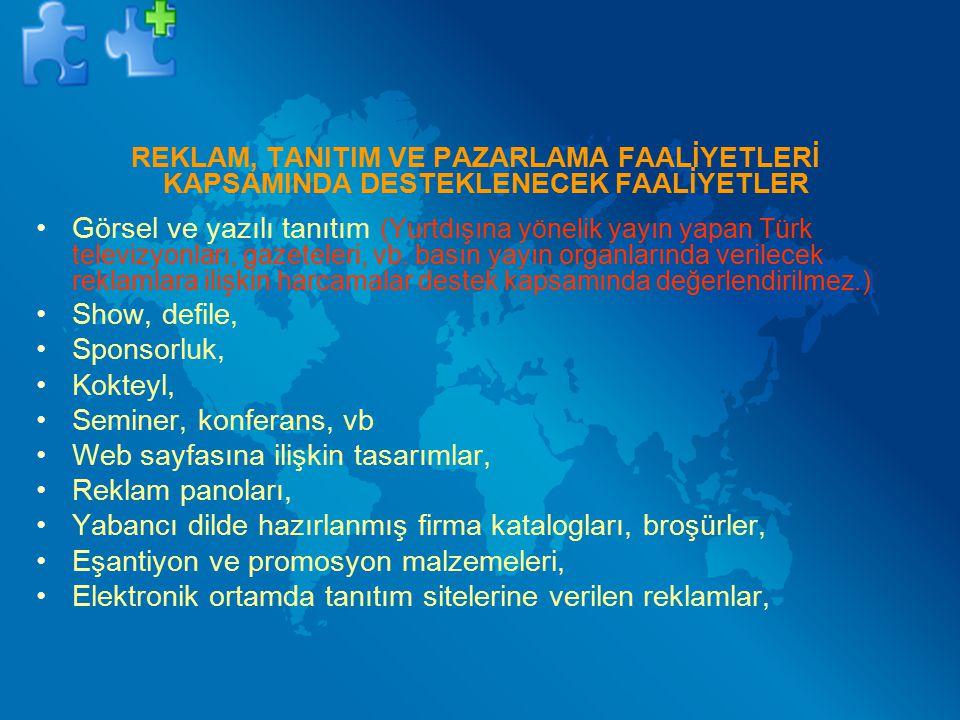 REKLAM, TANITIM VE PAZARLAMA FAALİYETLERİ KAPSAMINDA DESTEKLENECEK FAALİYETLER Görsel ve yazılı tanıtım (Yurtdışına yönelik yayın yapan Türk televizyo