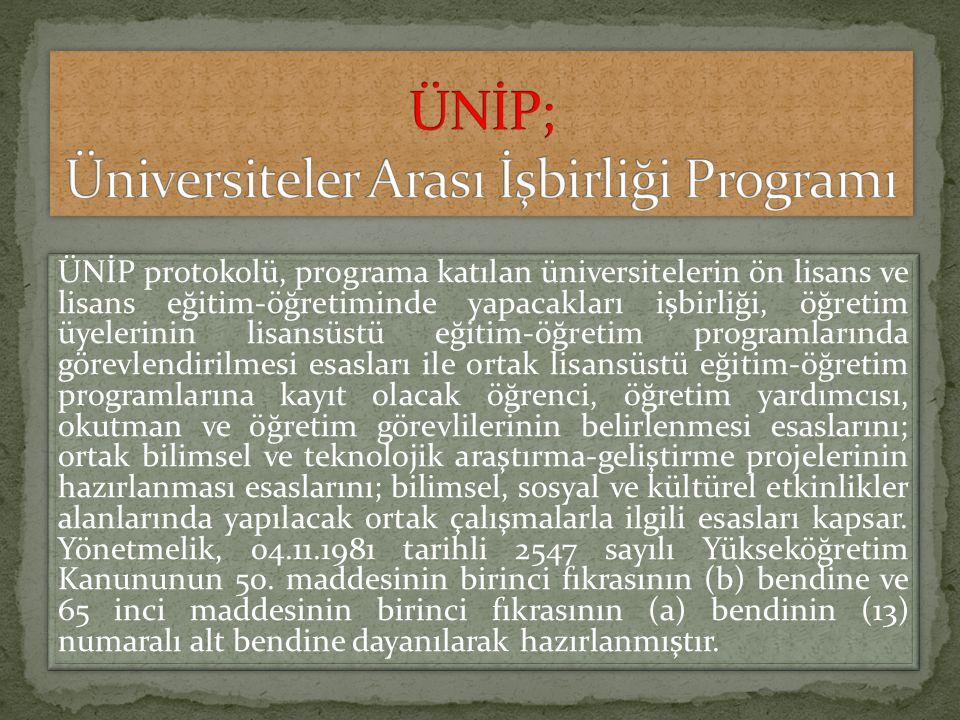 ÜNİP protokolü, programa katılan üniversitelerin ön lisans ve lisans eğitim-öğretiminde yapacakları işbirliği, öğretim üyelerinin lisansüstü eğitim-öğ