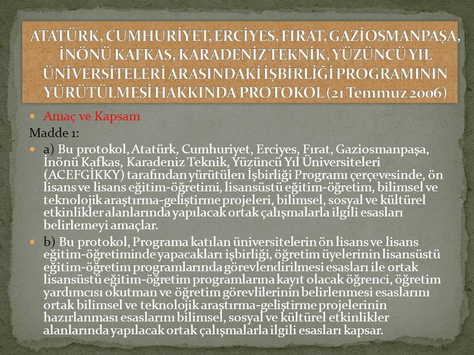 Amaç ve Kapsam Madde 1: a) Bu protokol, Atatürk, Cumhuriyet, Erciyes, Fırat, Gaziosmanpaşa, İnönü Kafkas, Karadeniz Teknik, Yüzüncü Yıl Üniversiteleri