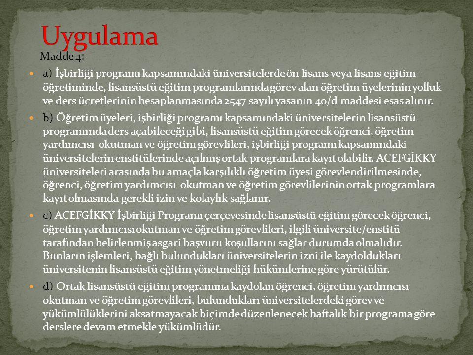Madde 4: a) İşbirliği programı kapsamındaki üniversitelerde ön lisans veya lisans eğitim- öğretiminde, lisansüstü eğitim programlarında görev alan öğr