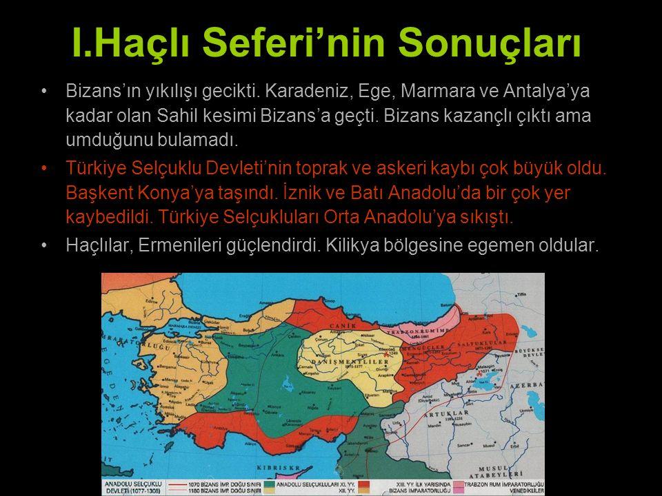 I.Haçlı Seferi'nin Sonuçları Bizans'ın yıkılışı gecikti. Karadeniz, Ege, Marmara ve Antalya'ya kadar olan Sahil kesimi Bizans'a geçti. Bizans kazançlı