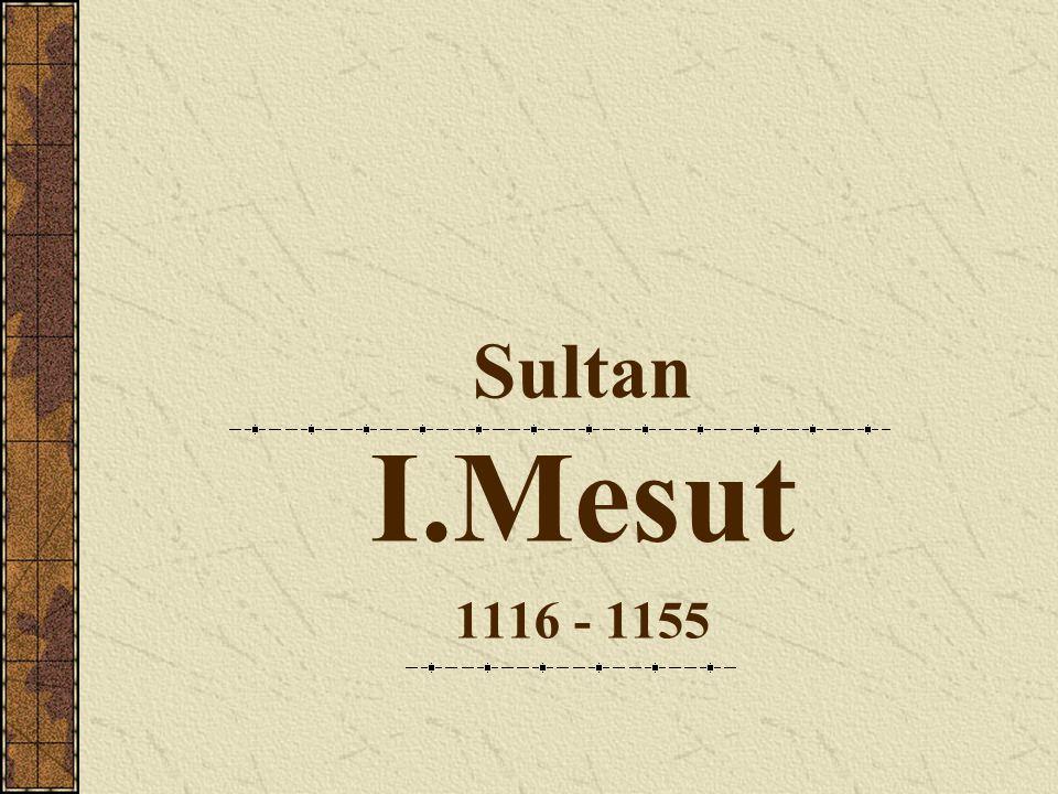 Sultan I.Mesut 1116 - 1155