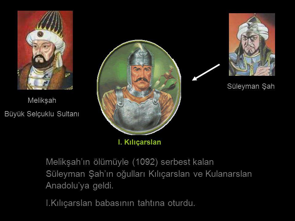Melikşah Büyük Selçuklu Sultanı Melikşah'ın ölümüyle (1092) serbest kalan Süleyman Şah'ın oğulları Kılıçarslan ve Kulanarslan Anadolu'ya geldi. I.Kılı