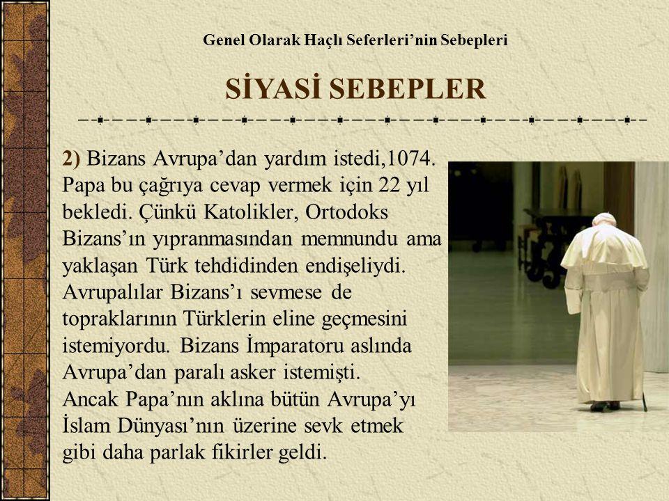 2) Bizans Avrupa'dan yardım istedi,1074. Papa bu çağrıya cevap vermek için 22 yıl bekledi. Çünkü Katolikler, Ortodoks Bizans'ın yıpranmasından memnund