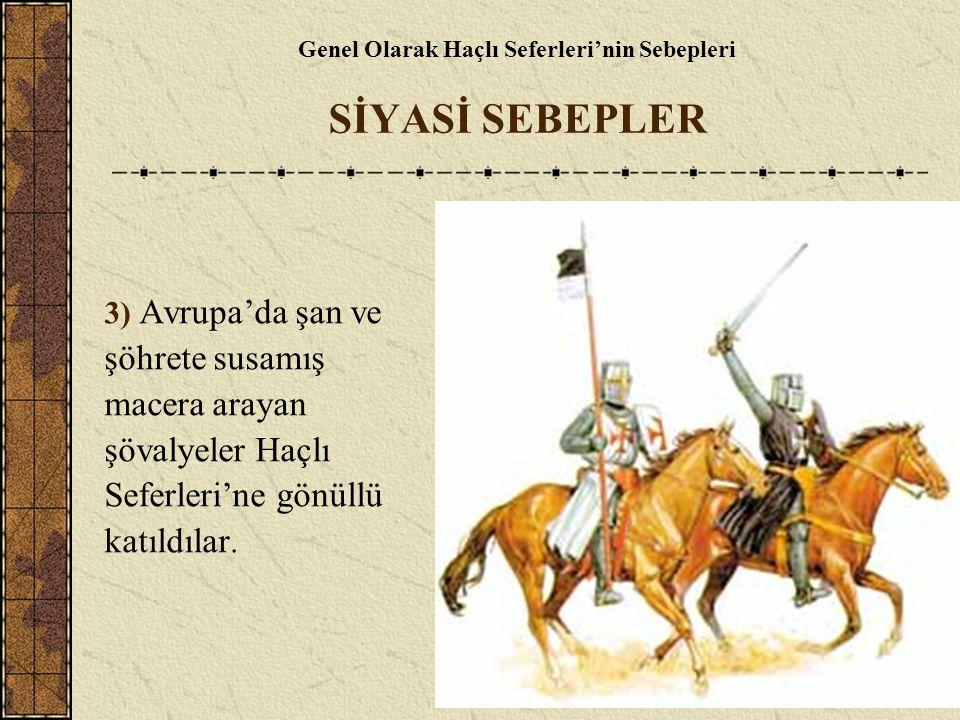 3) Avrupa'da şan ve şöhrete susamış macera arayan şövalyeler Haçlı Seferleri'ne gönüllü katıldılar.