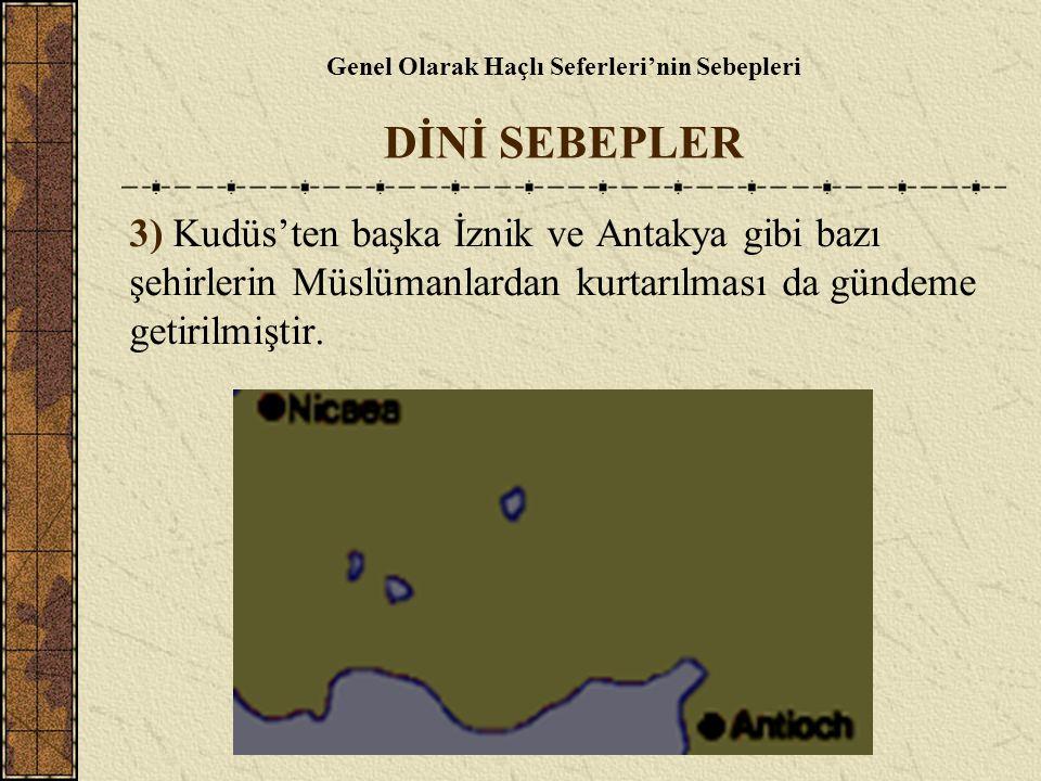 Genel Olarak Haçlı Seferleri'nin Sebepleri DİNİ SEBEPLER 3) Kudüs'ten başka İznik ve Antakya gibi bazı şehirlerin Müslümanlardan kurtarılması da günde