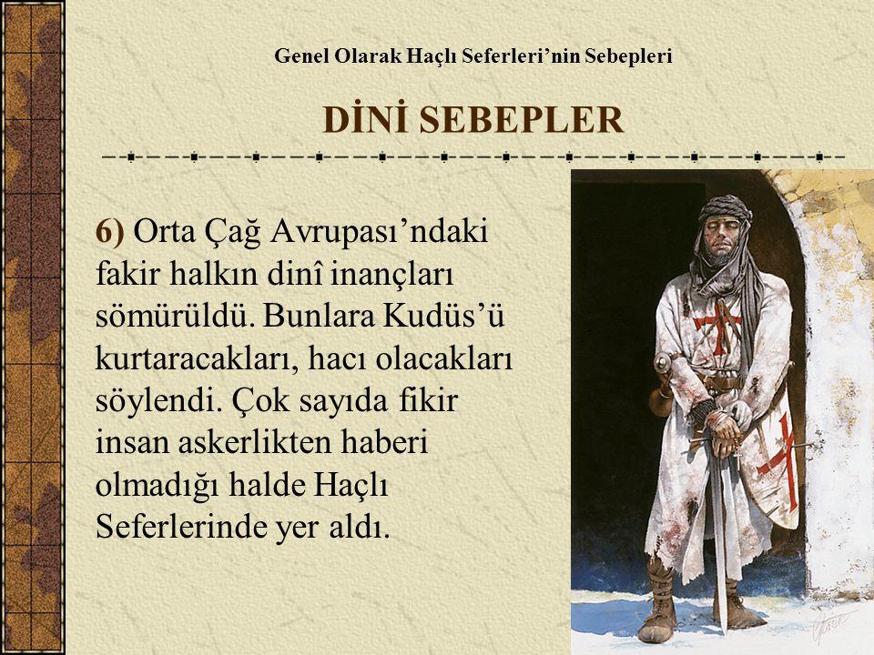 Genel Olarak Haçlı Seferleri'nin Sebepleri DİNİ SEBEPLER 6) Orta Çağ Avrupası'ndaki fakir halkın dinî inançları sömürüldü. Bunlara Kudüs'ü kurtaracakl
