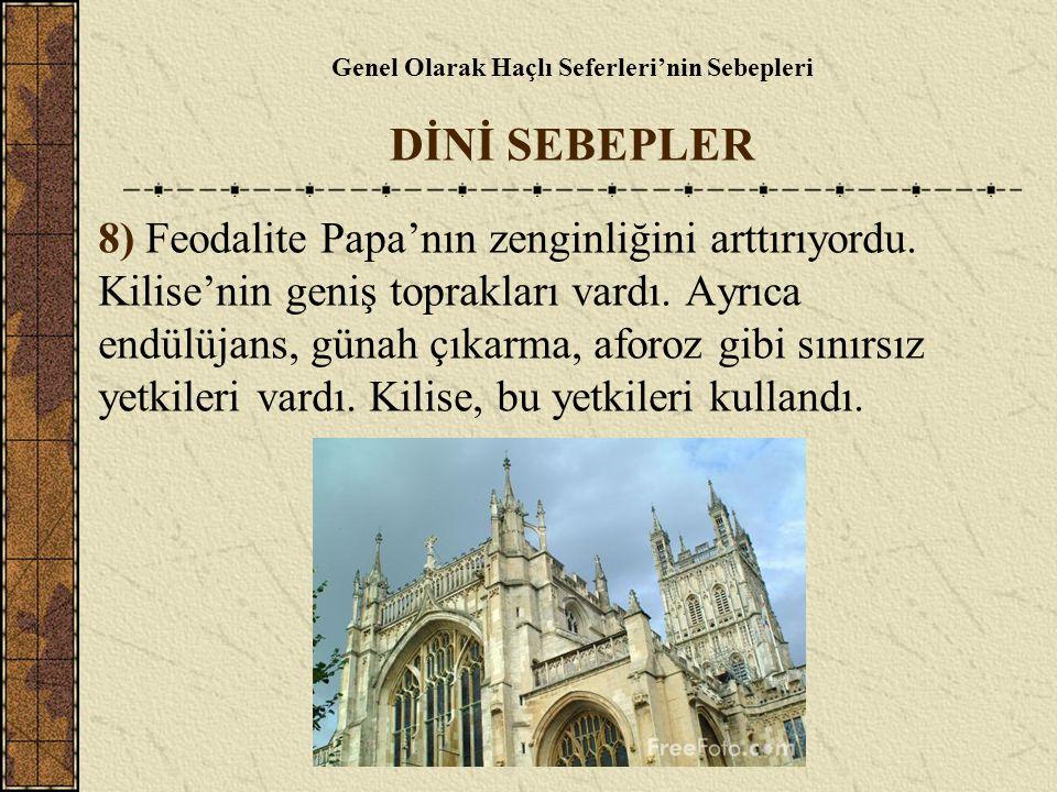 Genel Olarak Haçlı Seferleri'nin Sebepleri DİNİ SEBEPLER 8) Feodalite Papa'nın zenginliğini arttırıyordu. Kilise'nin geniş toprakları vardı. Ayrıca en