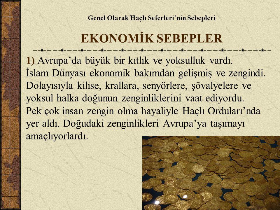 Genel Olarak Haçlı Seferleri'nin Sebepleri EKONOMİK SEBEPLER 1) Avrupa'da büyük bir kıtlık ve yoksulluk vardı. İslam Dünyası ekonomik bakımdan gelişmi