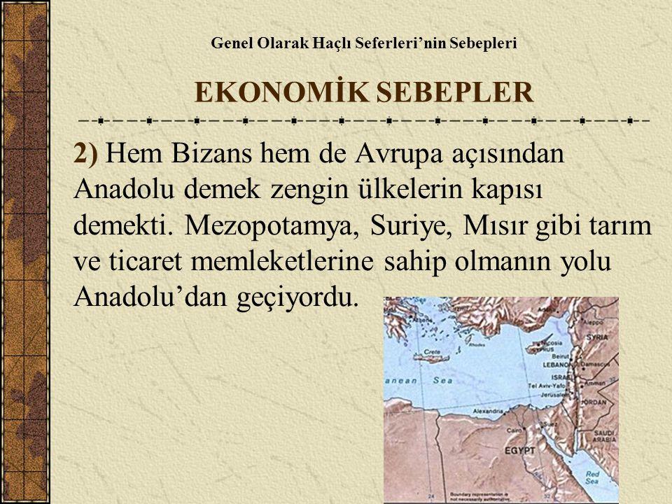 Genel Olarak Haçlı Seferleri'nin Sebepleri EKONOMİK SEBEPLER 2) Hem Bizans hem de Avrupa açısından Anadolu demek zengin ülkelerin kapısı demekti. Mezo