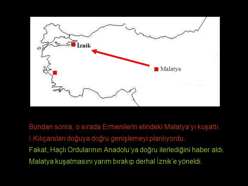 Bundan sonra, o sırada Ermenilerin elindeki Malatya'yı kuşattı. I.Kılıçarslan doğuya doğru genişlemeyi planlıyordu. Fakat, Haçlı Ordularının Anadolu'y