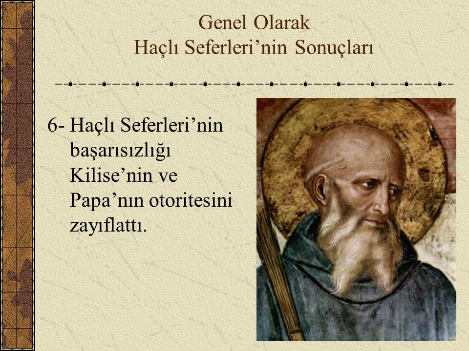 Genel Olarak Haçlı Seferleri'nin Sonuçları 6- Haçlı Seferleri'nin başarısızlığı Kilise'nin ve Papa'nın otoritesini zayıflattı.