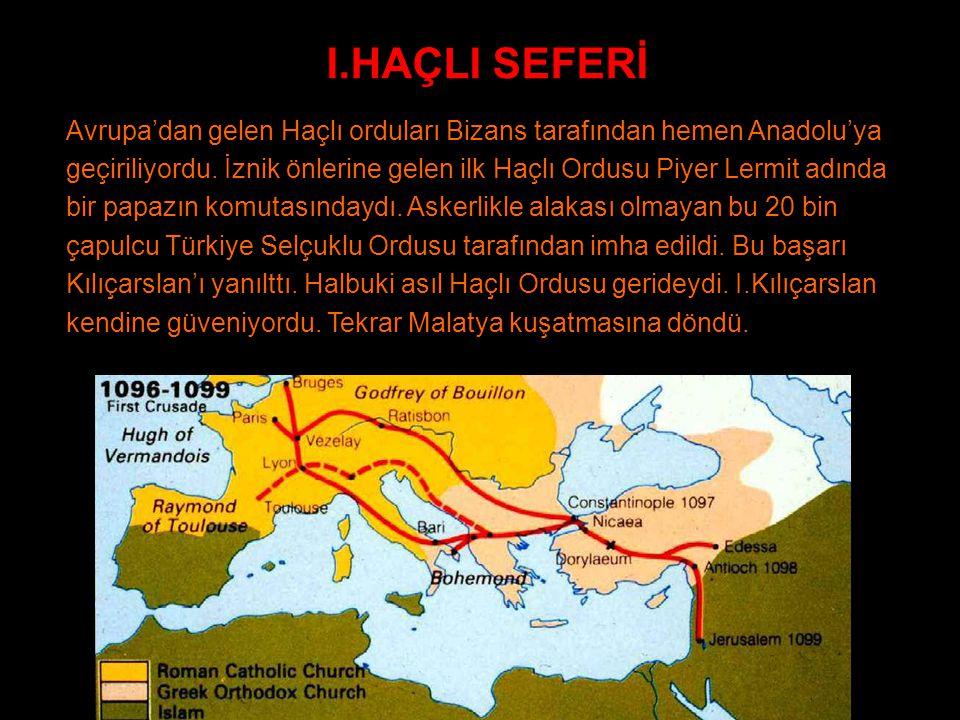 I.HAÇLI SEFERİ Avrupa'dan gelen Haçlı orduları Bizans tarafından hemen Anadolu'ya geçiriliyordu. İznik önlerine gelen ilk Haçlı Ordusu Piyer Lermit ad