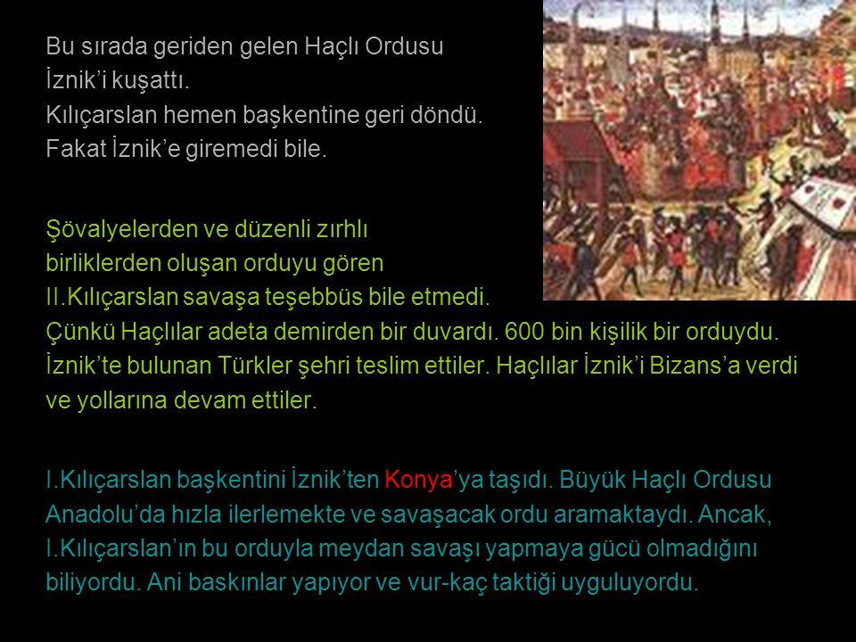 Bu sırada geriden gelen Haçlı Ordusu İznik'i kuşattı. Kılıçarslan hemen başkentine geri döndü. Fakat İznik'e giremedi bile. Şövalyelerden ve düzenli z