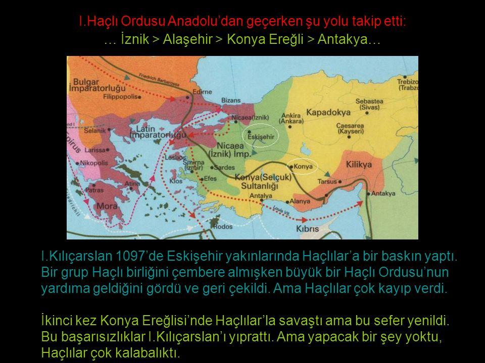 I.Kılıçarslan 1097'de Eskişehir yakınlarında Haçlılar'a bir baskın yaptı. Bir grup Haçlı birliğini çembere almışken büyük bir Haçlı Ordusu'nun yardıma