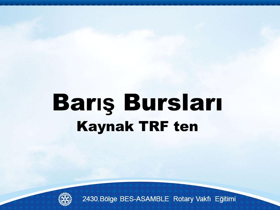 Bar ış Bursları Kaynak TRF ten 2430.Bölge BES-ASAMBLE Rotary Vakfı Eğitimi