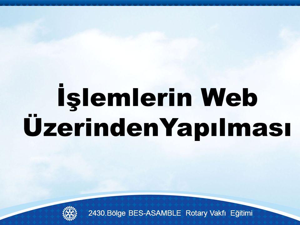 İşlemlerin Web ÜzerindenYapılması 2430.Bölge BES-ASAMBLE Rotary Vakfı Eğitimi