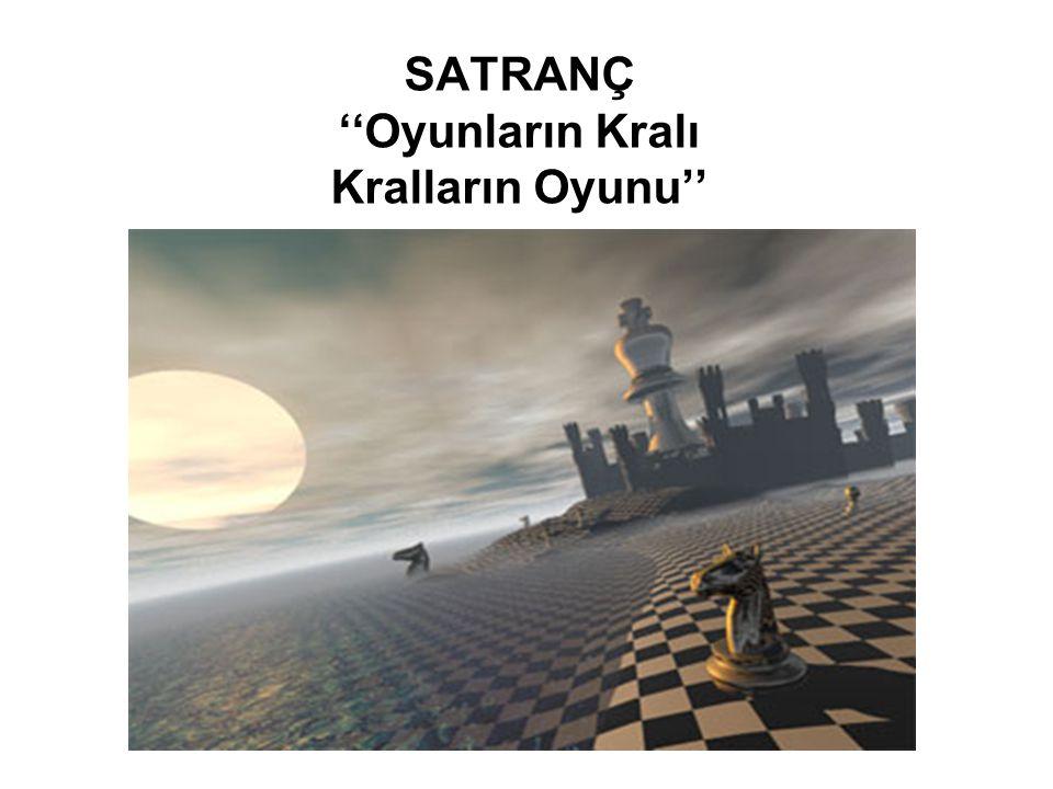 SATRANÇ ''Oyunların Kralı Kralların Oyunu''