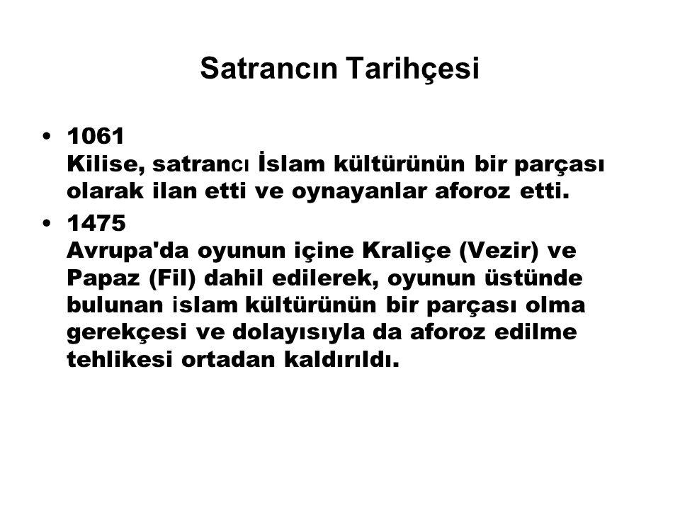 Satrancın Tarihçesi 1061 Kilise, satran cı İslam kültürünün bir parçası olarak ilan etti ve oynayanlar aforoz etti.