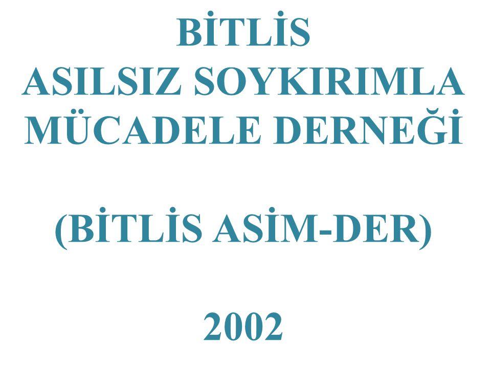 BİTLİS ASILSIZ SOYKIRIMLA MÜCADELE DERNEĞİ (BİTLİS ASİM-DER) 2002