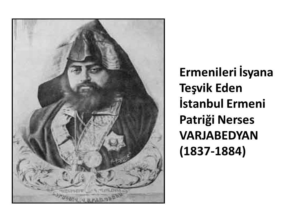 Ermenileri İsyana Teşvik Eden İstanbul Ermeni Patriği Nerses VARJABEDYAN (1837-1884)