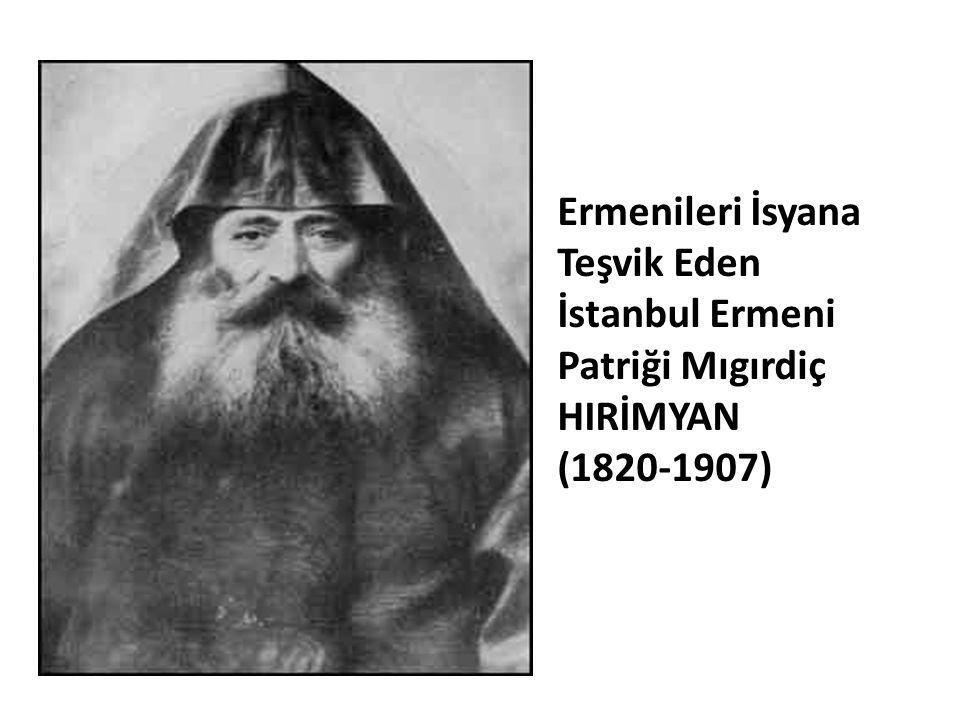Ermenileri İsyana Teşvik Eden İstanbul Ermeni Patriği Mıgırdiç HIRİMYAN (1820-1907)