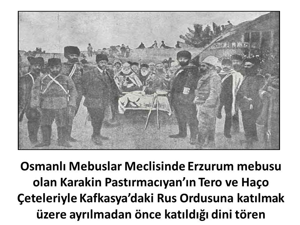 Osmanlı Mebuslar Meclisinde Erzurum mebusu olan Karakin Pastırmacıyan'ın Tero ve Haço Çeteleriyle Kafkasya'daki Rus Ordusuna katılmak üzere ayrılmadan