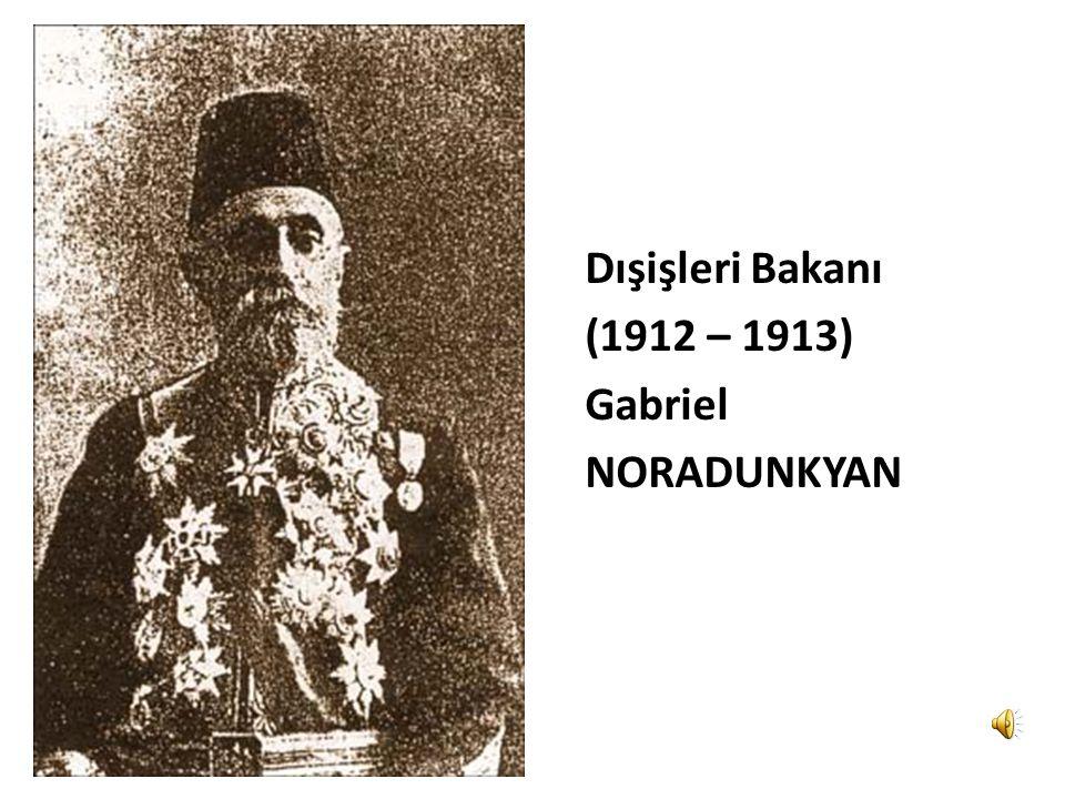 Dışişleri Bakanı (1912 – 1913) Gabriel NORADUNKYAN