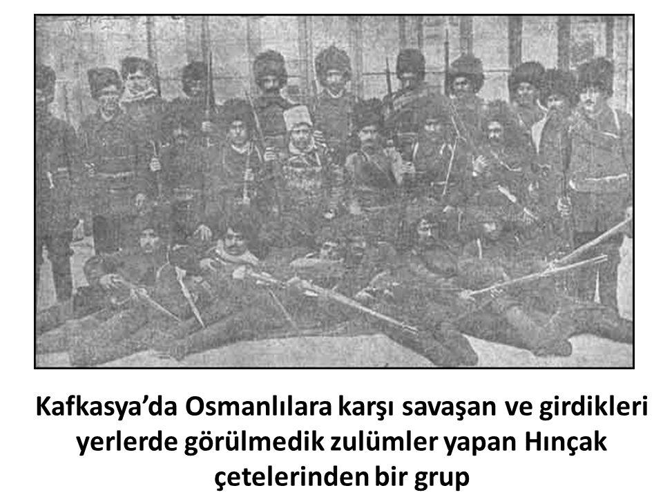Kafkasya'da Osmanlılara karşı savaşan ve girdikleri yerlerde görülmedik zulümler yapan Hınçak çetelerinden bir grup