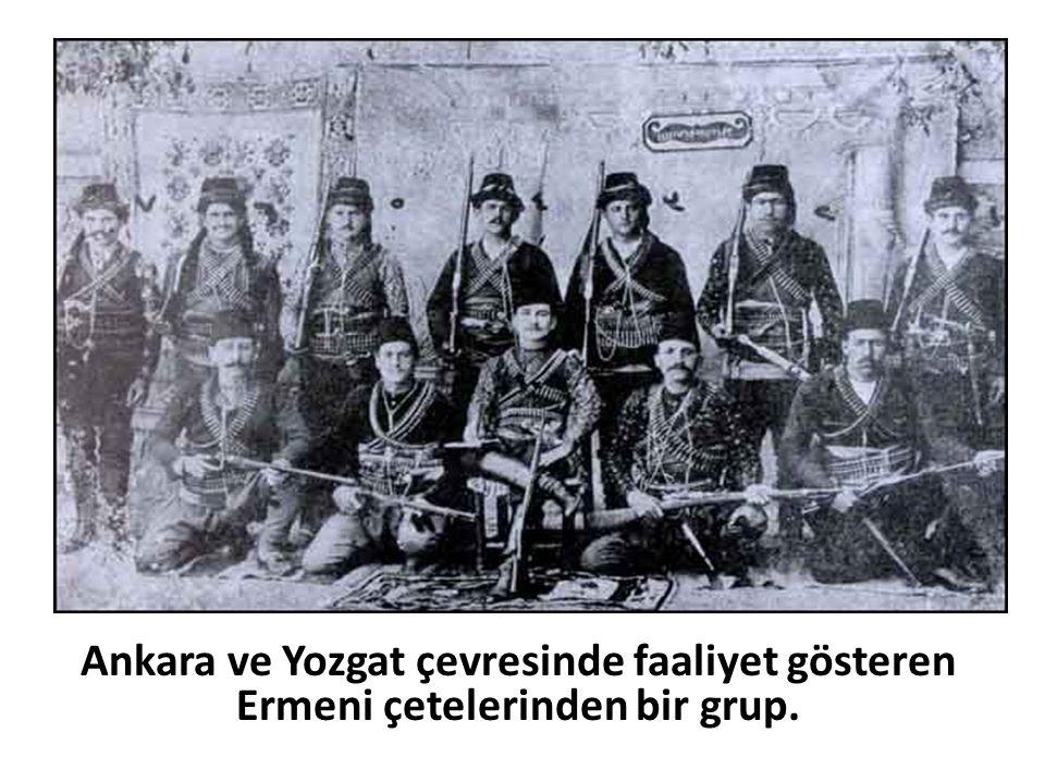 Ankara ve Yozgat çevresinde faaliyet gösteren Ermeni çetelerinden bir grup.