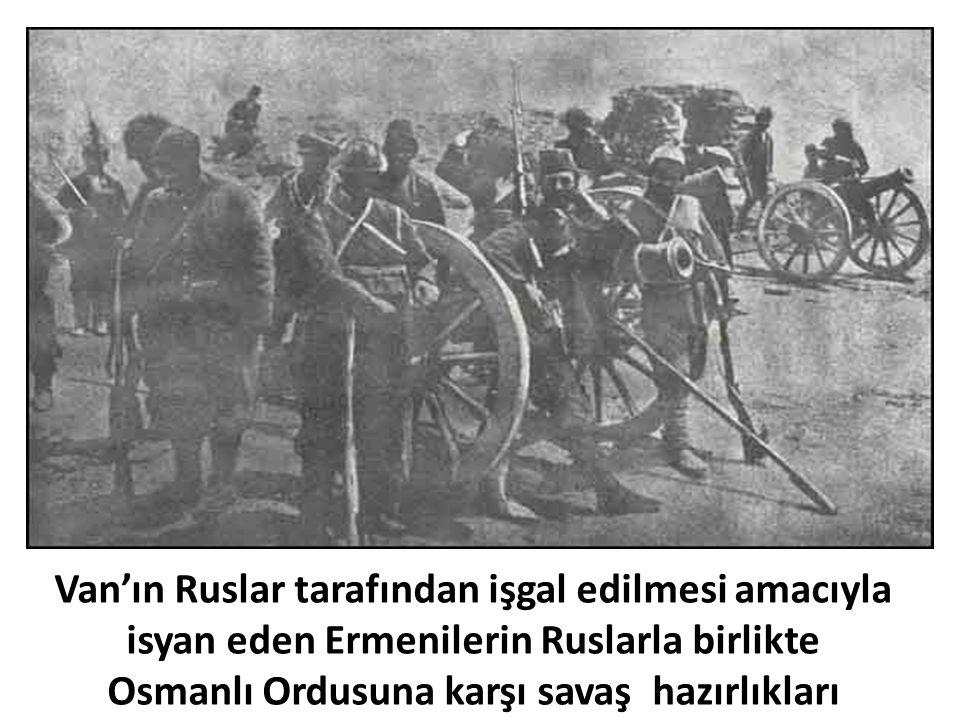 Van'ın Ruslar tarafından işgal edilmesi amacıyla isyan eden Ermenilerin Ruslarla birlikte Osmanlı Ordusuna karşı savaş hazırlıkları