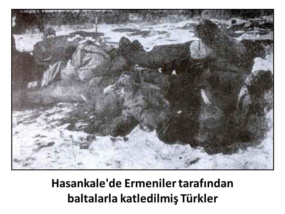 Hasankale'de Ermeniler tarafından baltalarla katledilmiş Türkler