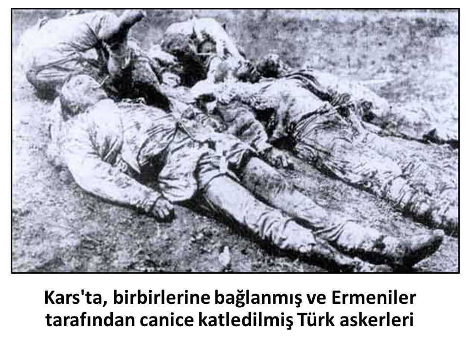 Kars'ta, birbirlerine bağlanmış ve Ermeniler tarafından canice katledilmiş Türk askerleri