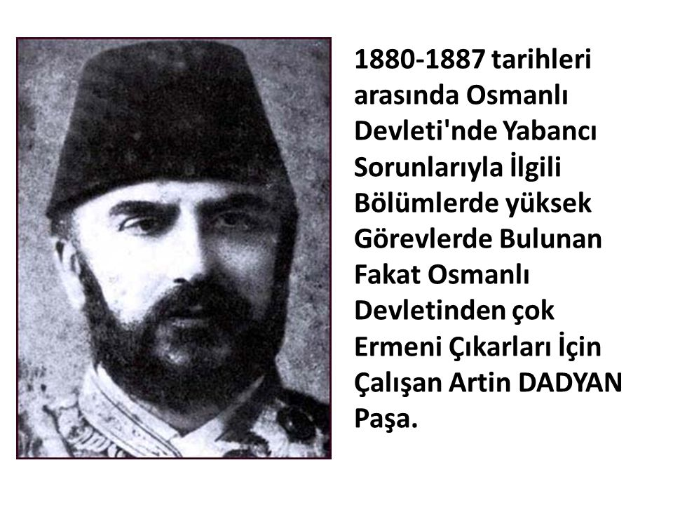 1880-1887 tarihleri arasında Osmanlı Devleti'nde Yabancı Sorunlarıyla İlgili Bölümlerde yüksek Görevlerde Bulunan Fakat Osmanlı Devletinden çok Ermeni