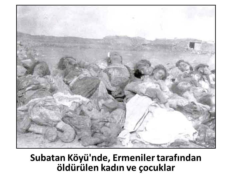 Subatan Köyü'nde, Ermeniler tarafından öldürülen kadın ve çocuklar