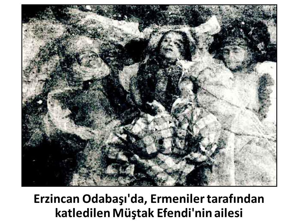 Erzincan Odabaşı'da, Ermeniler tarafından katledilen Müştak Efendi'nin ailesi