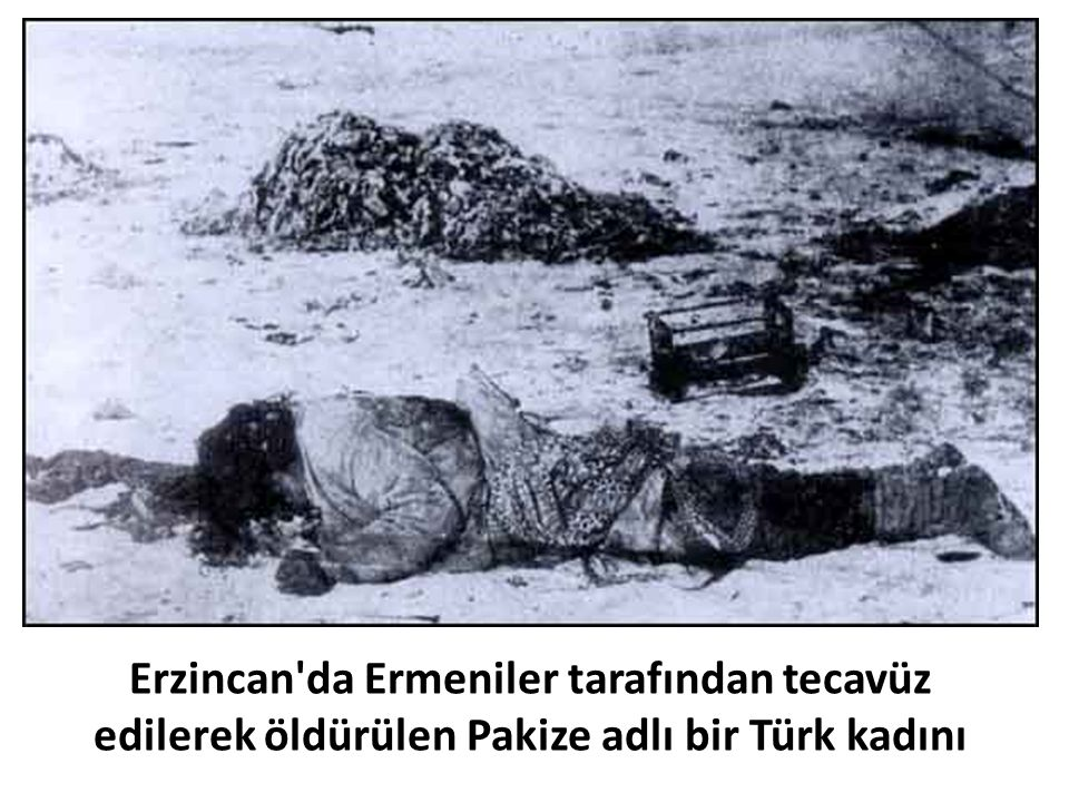 Erzincan'da Ermeniler tarafından tecavüz edilerek öldürülen Pakize adlı bir Türk kadını