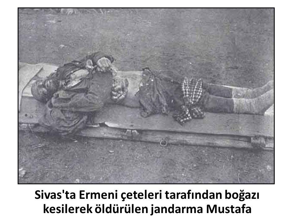 Sivas'ta Ermeni çeteleri tarafından boğazı kesilerek öldürülen jandarma Mustafa